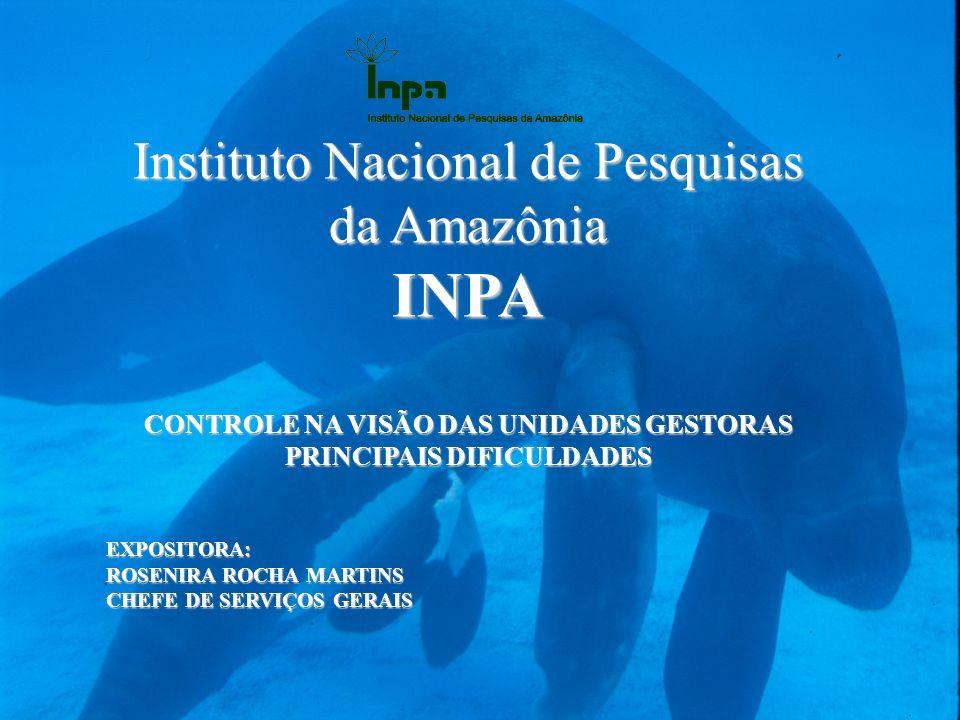 Instituto Nacional de Pesquisas da Amazônia INPA CONTROLE NA VISÃO DAS UNIDADES GESTORAS PRINCIPAIS DIFICULDADES EXPOSITORA: ROSENIRA ROCHA MARTINS CH