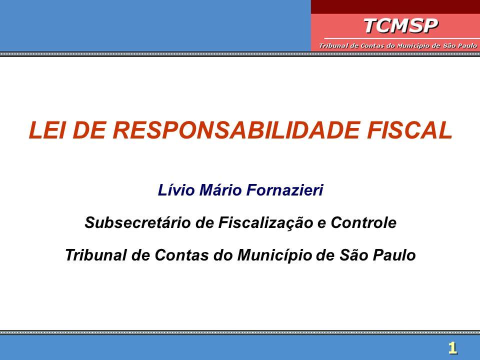 1 LEI DE RESPONSABILIDADE FISCAL Lívio Mário Fornazieri Subsecretário de Fiscalização e Controle Tribunal de Contas do Município de São Paulo