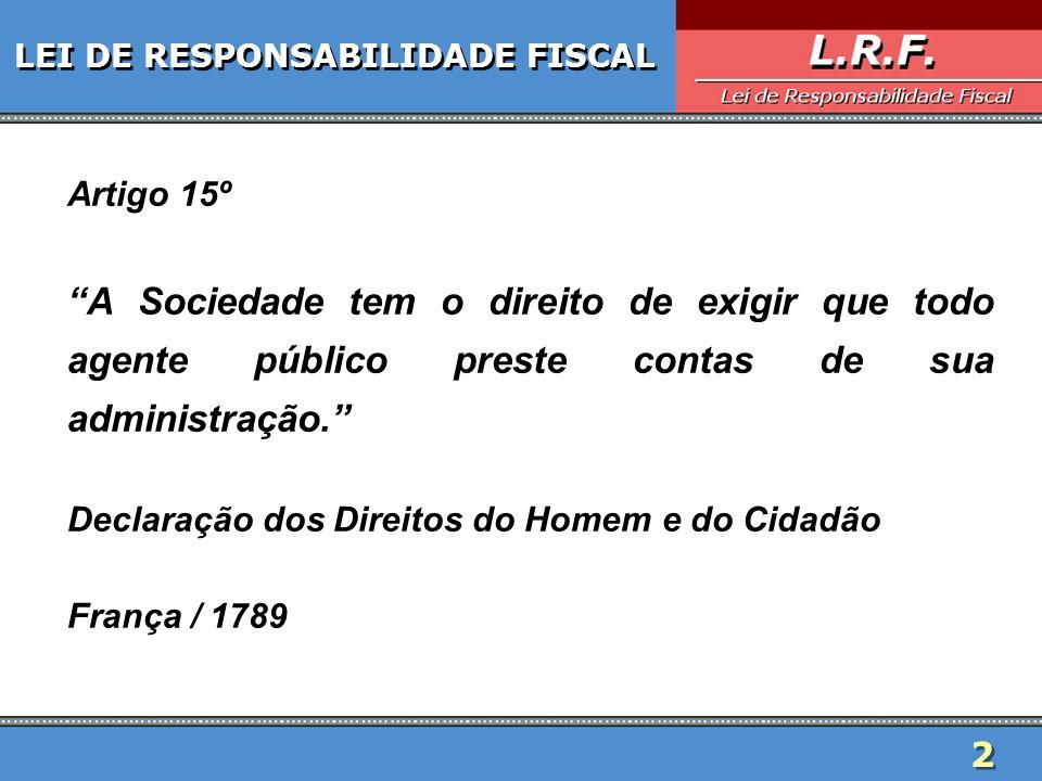 2 LEI DE RESPONSABILIDADE FISCAL Artigo 15º A Sociedade tem o direito de exigir que todo agente público preste contas de sua administração. Declaração