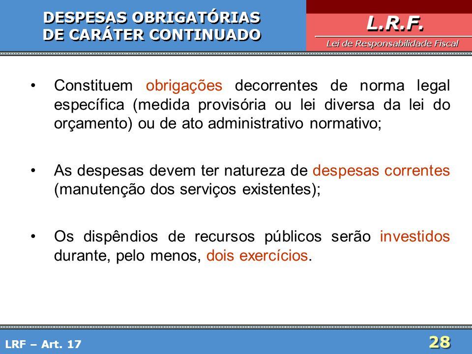 28 DESPESAS OBRIGATÓRIAS DE CARÁTER CONTINUADO DESPESAS OBRIGATÓRIAS DE CARÁTER CONTINUADO Constituem obrigações decorrentes de norma legal específica