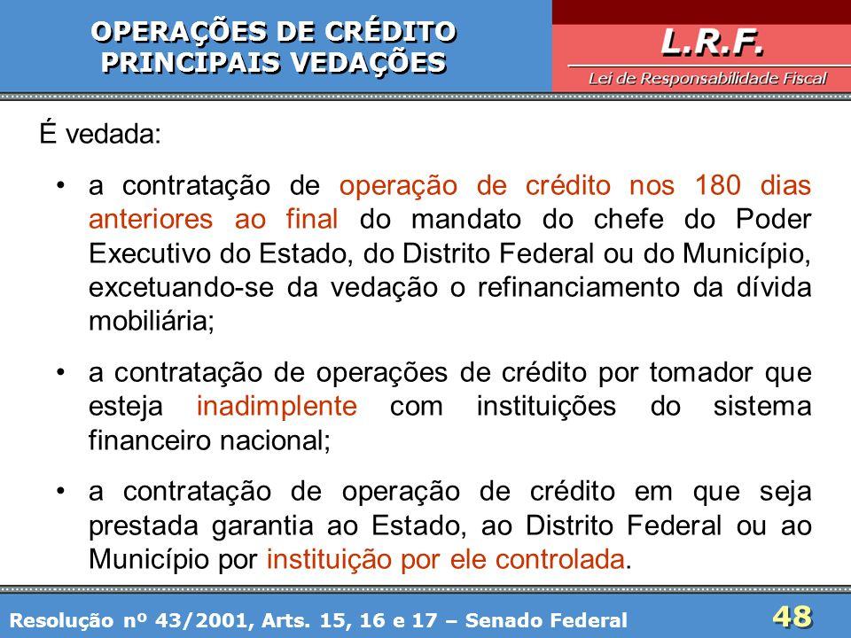 48 OPERAÇÕES DE CRÉDITO PRINCIPAIS VEDAÇÕES OPERAÇÕES DE CRÉDITO PRINCIPAIS VEDAÇÕES É vedada: a contratação de operação de crédito nos 180 dias anter