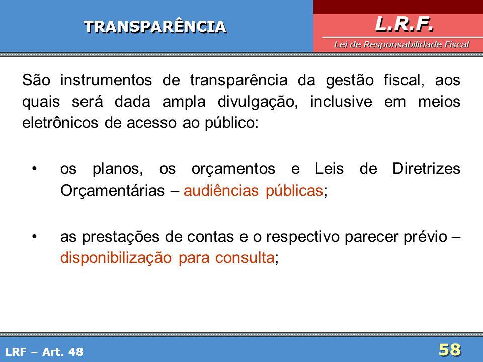 58 TRANSPARÊNCIA São instrumentos de transparência da gestão fiscal, aos quais será dada ampla divulgação, inclusive em meios eletrônicos de acesso ao
