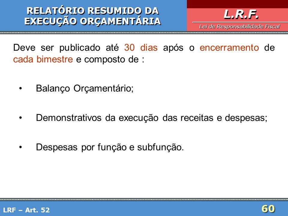 60 RELATÓRIO RESUMIDO DA EXECUÇÃO ORÇAMENTÁRIA RELATÓRIO RESUMIDO DA EXECUÇÃO ORÇAMENTÁRIA Deve ser publicado até 30 dias após o encerramento de cada