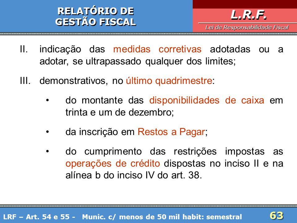 63 RELATÓRIO DE GESTÃO FISCAL RELATÓRIO DE GESTÃO FISCAL II.indicação das medidas corretivas adotadas ou a adotar, se ultrapassado qualquer dos limite