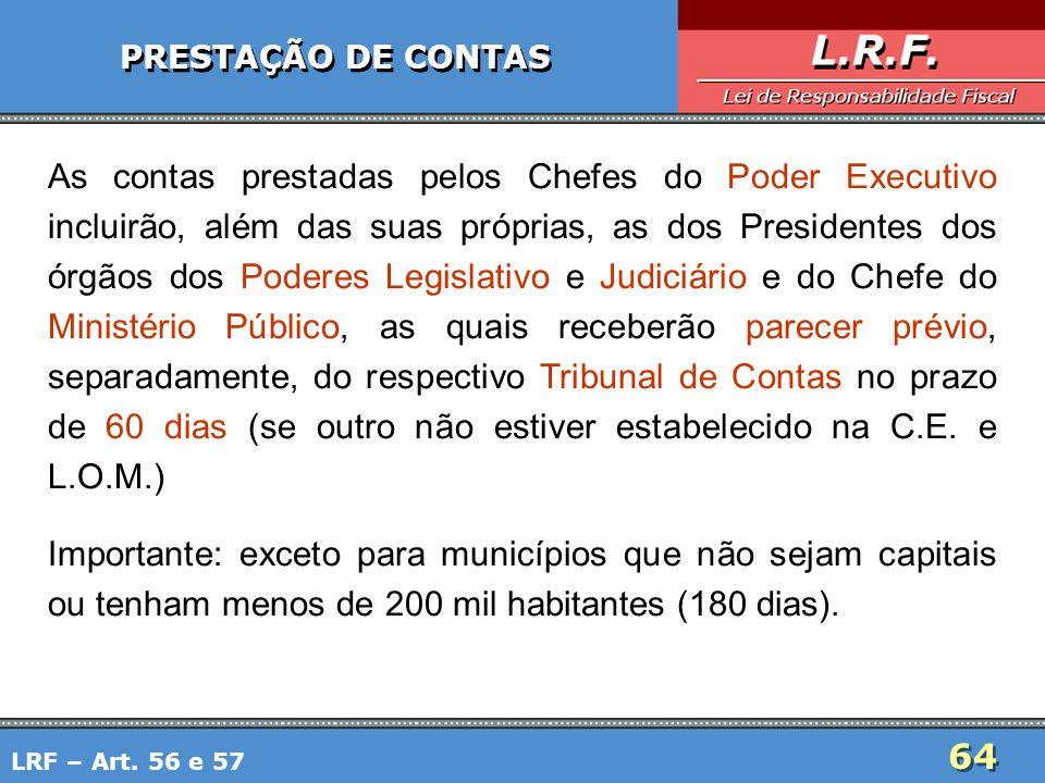 64 PRESTAÇÃO DE CONTAS As contas prestadas pelos Chefes do Poder Executivo incluirão, além das suas próprias, as dos Presidentes dos órgãos dos Podere