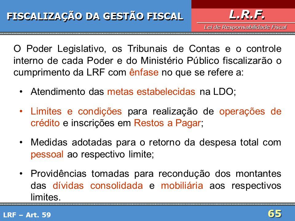 65 FISCALIZAÇÃO DA GESTÃO FISCAL O Poder Legislativo, os Tribunais de Contas e o controle interno de cada Poder e do Ministério Público fiscalizarão o