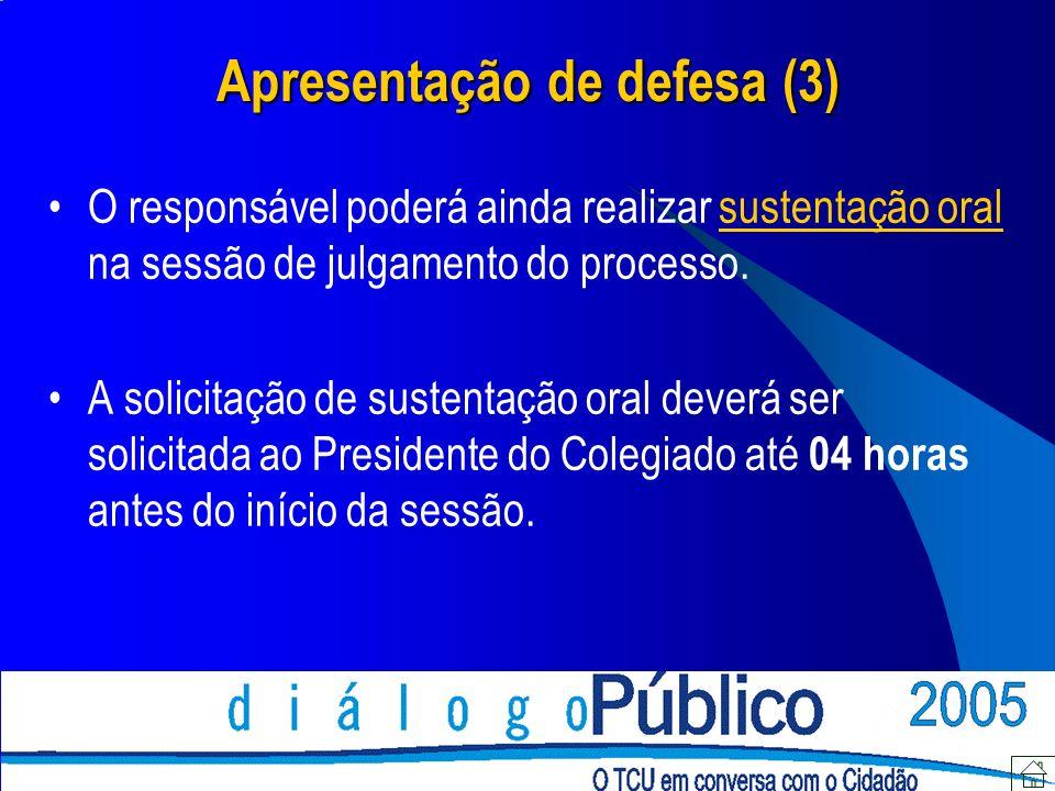 Apresentação de defesa (3) O responsável poderá ainda realizar sustentação oral na sessão de julgamento do processo.