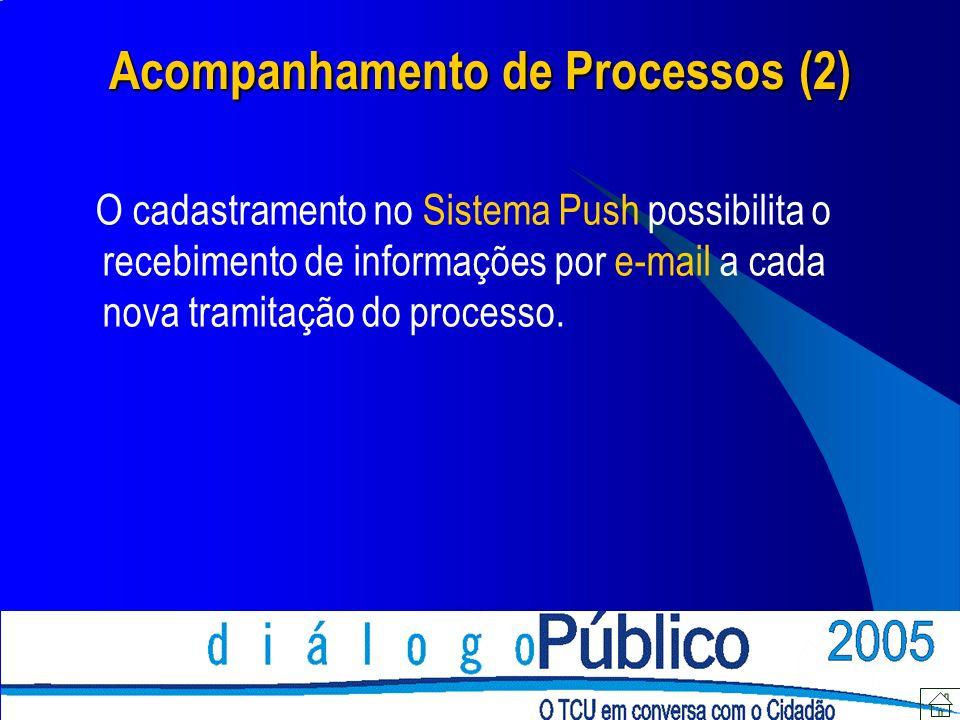Acompanhamento de Processos (2) O cadastramento no Sistema Push possibilita o recebimento de informações por e-mail a cada nova tramitação do processo.