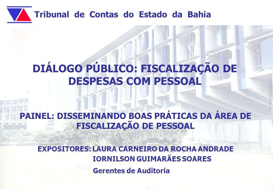 Tribunal de Contas do Estado da Bahia DIÁLOGO PÚBLICO: FISCALIZAÇÃO DE DESPESAS COM PESSOAL PAINEL: DISSEMINANDO BOAS PRÁTICAS DA ÁREA DE FISCALIZAÇÃO