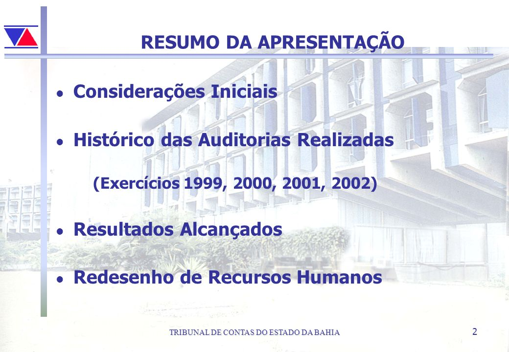 TRIBUNAL DE CONTAS DO ESTADO DA BAHIA 2 RESUMO DA APRESENTAÇÃO l Considerações Iniciais l Histórico das Auditorias Realizadas (Exercícios 1999, 2000,