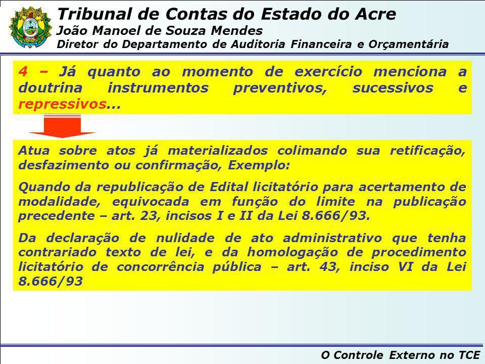 Tribunal de Contas do Estado do Acre João Manoel de Souza Mendes Diretor do Departamento de Auditoria Financeira e Orçamentária O Controle Externo no TCE 5 – Controle popular os social...