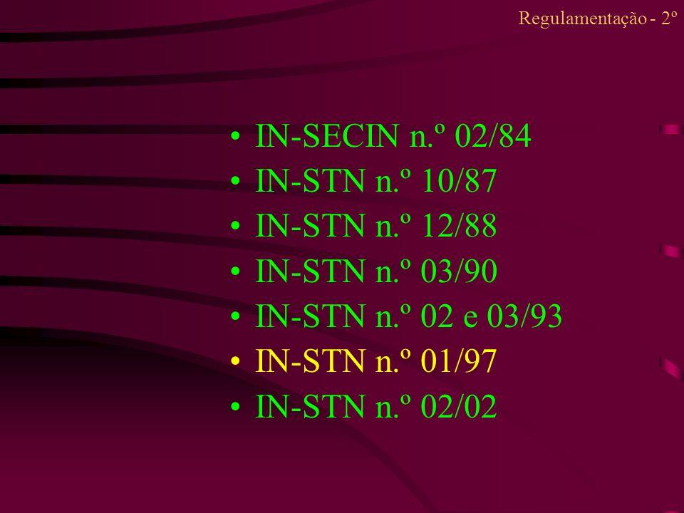 IN-SECIN n.º 02/84 IN-STN n.º 10/87 IN-STN n.º 12/88 IN-STN n.º 03/90 IN-STN n.º 02 e 03/93 IN-STN n.º 01/97 IN-STN n.º 02/02 Regulamentação - 2º