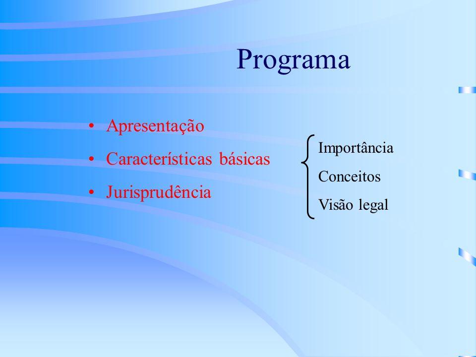 Programa Apresentação Características básicas Jurisprudência Importância Conceitos Visão legal