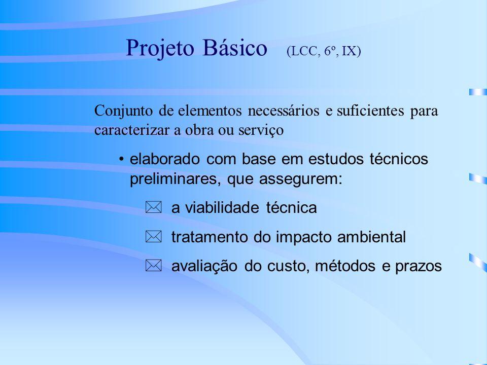 Projeto Básico (LCC, 6º, IX) Conjunto de elementos necessários e suficientes para caracterizar a obra ou serviço elaborado com base em estudos técnico