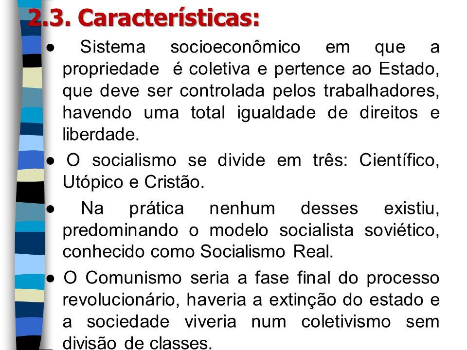 Sistema socioeconômico em que a propriedade é coletiva e pertence ao Estado, que deve ser controlada pelos trabalhadores, havendo uma total igualdade
