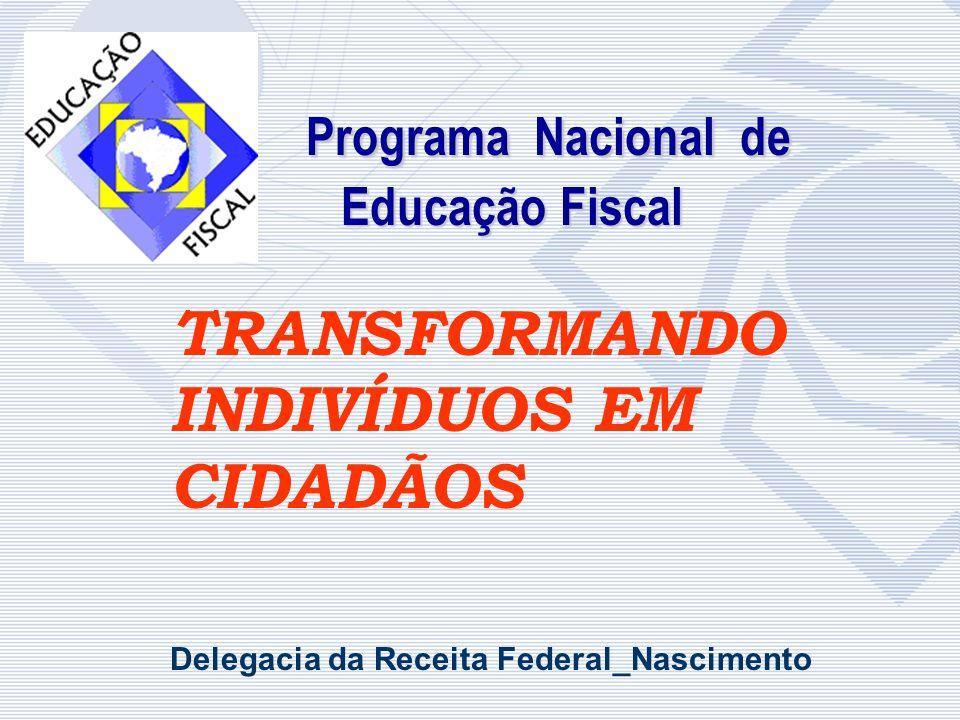 CONSTRUINDO UM PAÍS CONSTRUINDO UM PAÍS Programa Nacional de Educação Fiscal Programa Nacional de Educação Fiscal TRANSFORMANDO INDIVÍDUOS EM CIDADÃOS
