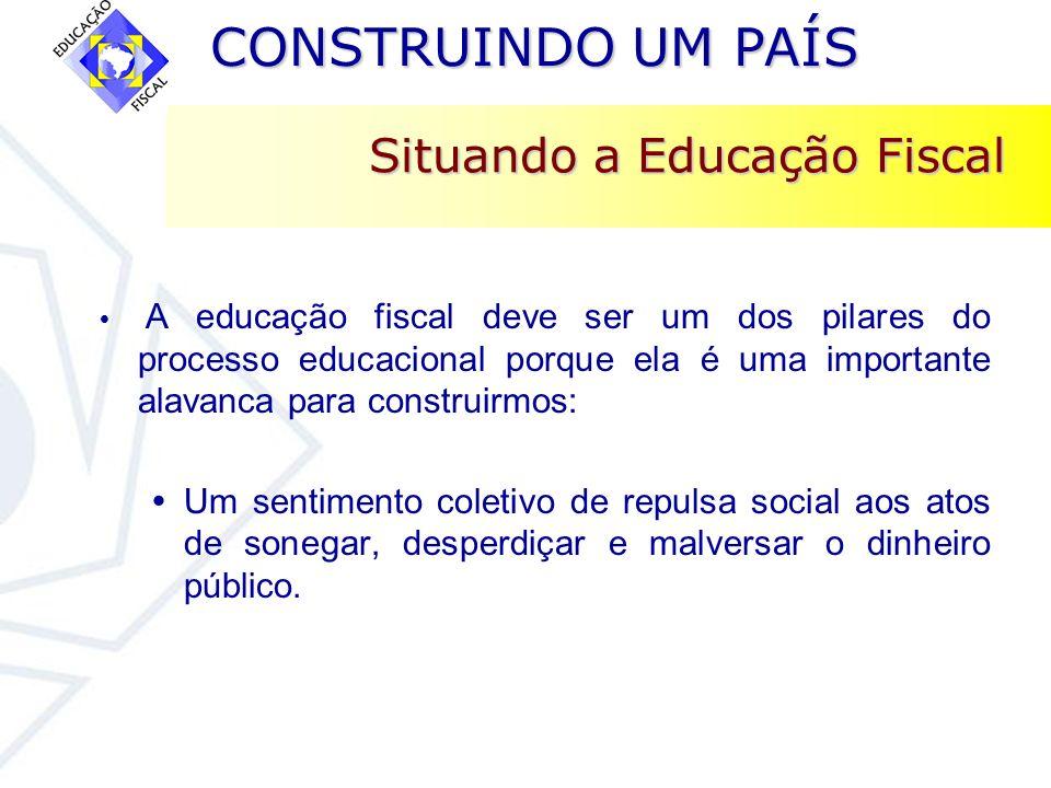 CONSTRUINDO UM PAÍS CONSTRUINDO UM PAÍS A educação fiscal deve ser um dos pilares do processo educacional porque ela é uma importante alavanca para co