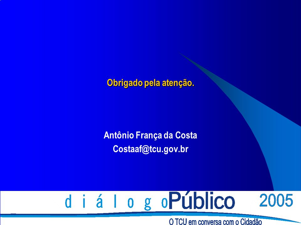 Obrigado pela atenção. Antônio França da Costa Costaaf@tcu.gov.br