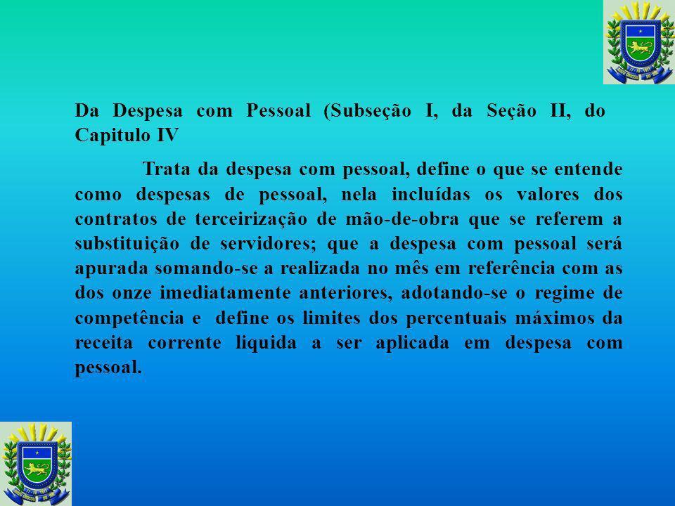 Na subseção I, do Capitulo IV - Trata da despesa obrigatória de caráter continuado e as condições para a sua realização, dispondo que não se aplica as