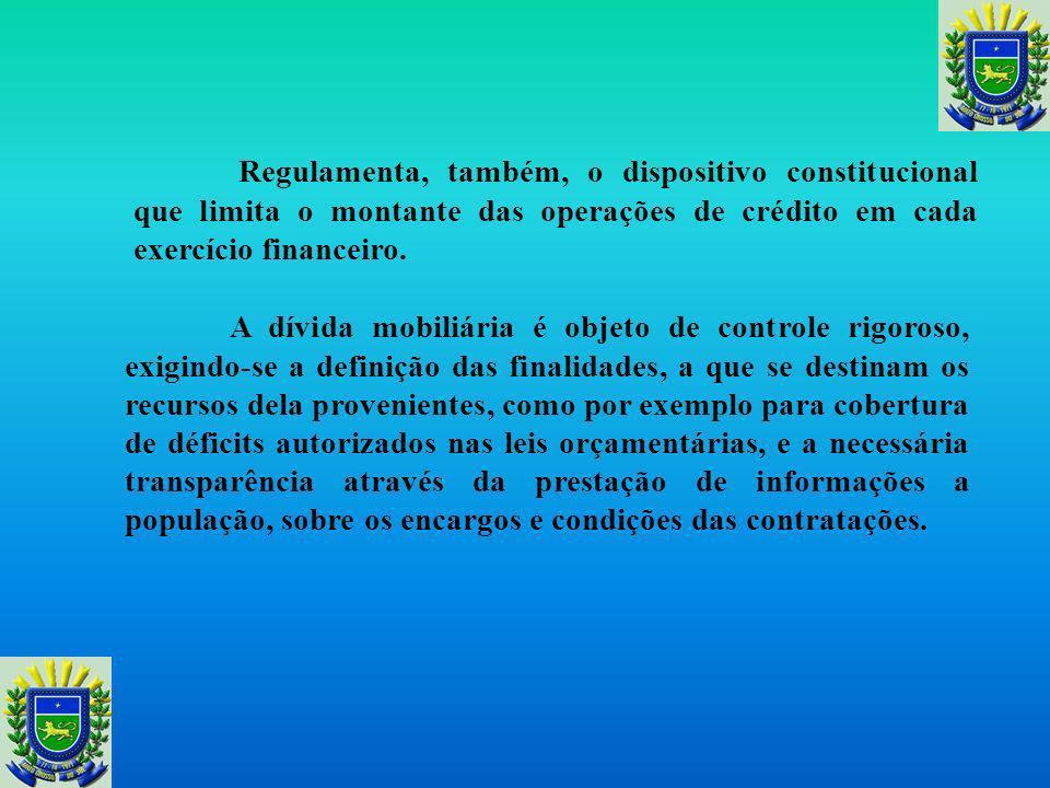 Da divida e do endividamento Trata da divida e do endividamento, disciplinando as operações de crédito por ele contraídas; cuida da conceituação e car