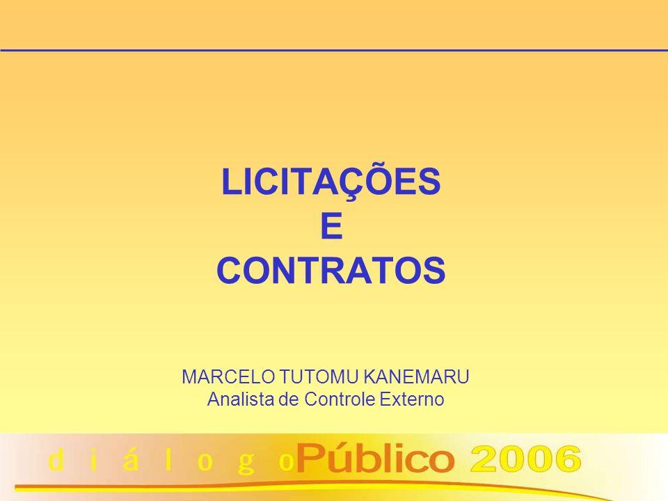LICITAÇÕES E CONTRATOS MARCELO TUTOMU KANEMARU Analista de Controle Externo