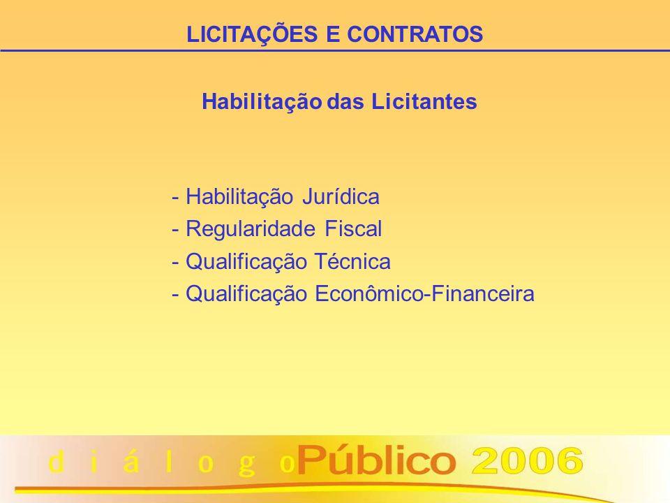 Habilitação das Licitantes - Habilitação Jurídica - Regularidade Fiscal - Qualificação Técnica - Qualificação Econômico-Financeira LICITAÇÕES E CONTRA