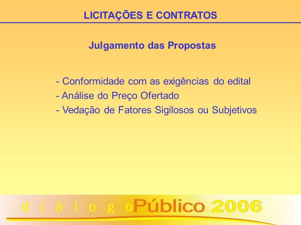 Julgamento das Propostas - Conformidade com as exigências do edital - Análise do Preço Ofertado - Vedação de Fatores Sigilosos ou Subjetivos LICITAÇÕE