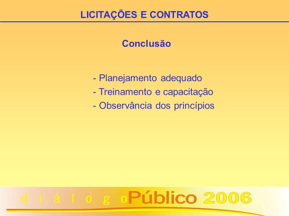 Conclusão - Planejamento adequado - Treinamento e capacitação - Observância dos princípios LICITAÇÕES E CONTRATOS