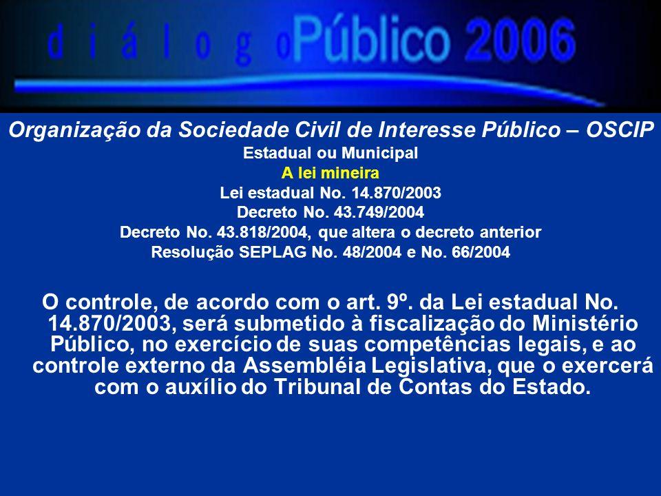 Organização da Sociedade Civil de Interesse Público – OSCIP Estadual ou Municipal A lei mineira Lei estadual No.