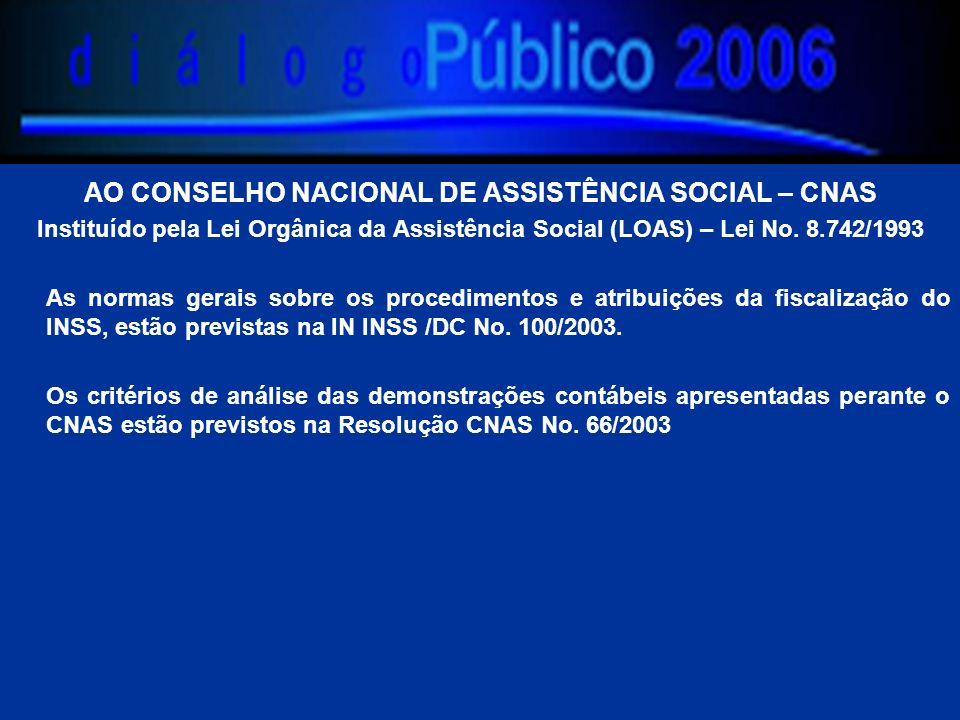 AO CONSELHO NACIONAL DE ASSISTÊNCIA SOCIAL – CNAS Instituído pela Lei Orgânica da Assistência Social (LOAS) – Lei No.