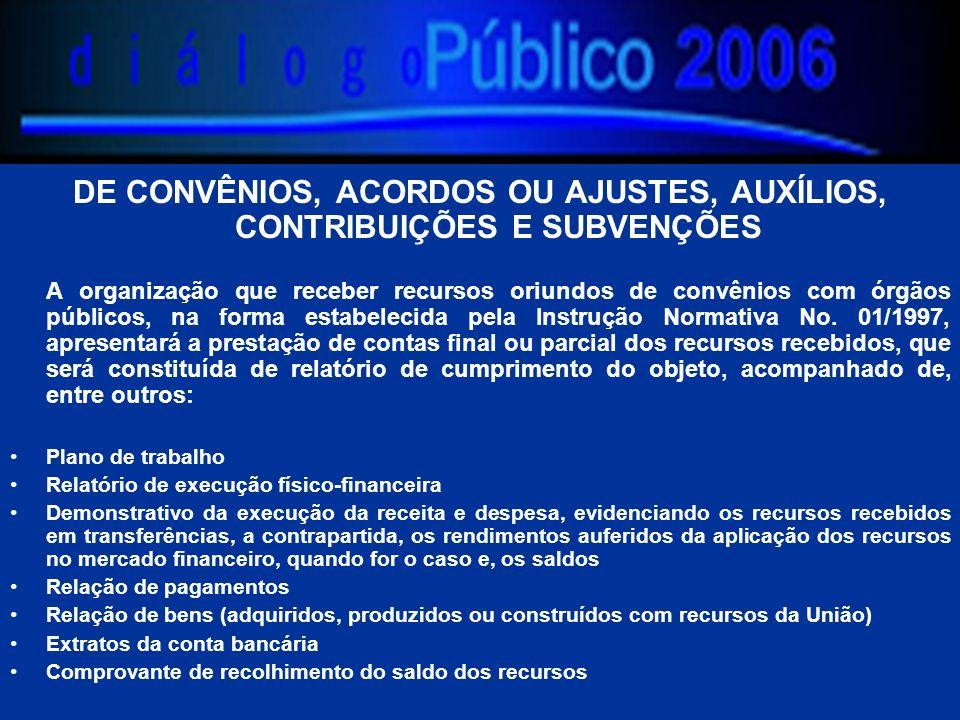DE CONVÊNIOS, ACORDOS OU AJUSTES, AUXÍLIOS, CONTRIBUIÇÕES E SUBVENÇÕES A organização que receber recursos oriundos de convênios com órgãos públicos, na forma estabelecida pela Instrução Normativa No.