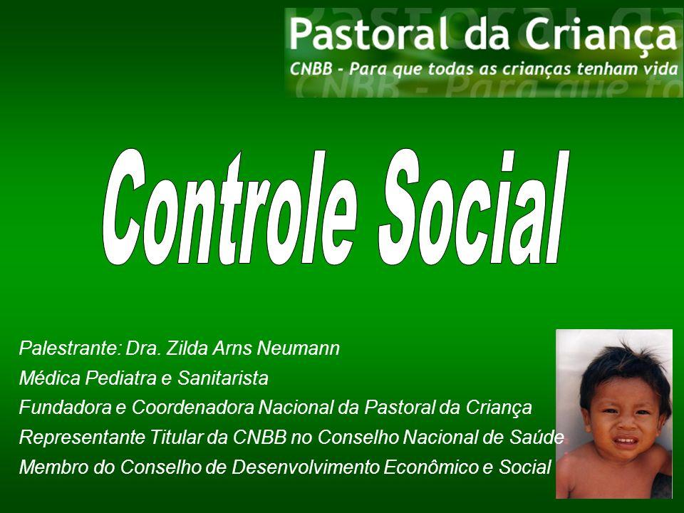 Palestrante: Dra. Zilda Arns Neumann Médica Pediatra e Sanitarista Fundadora e Coordenadora Nacional da Pastoral da Criança Representante Titular da C