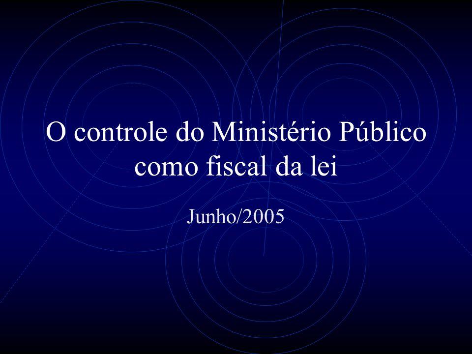 O controle do Ministério Público como fiscal da lei Junho/2005