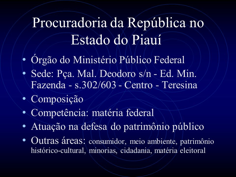 Procuradoria da República no Estado do Piauí Órgão do Ministério Público Federal Sede: Pça. Mal. Deodoro s/n - Ed. Min. Fazenda - s.302/603 - Centro -