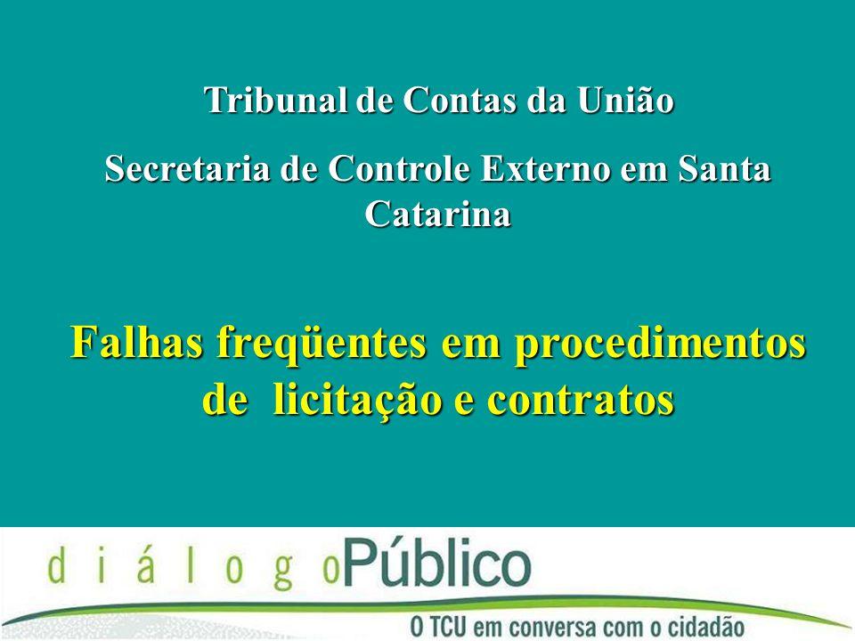 Falhas freqüentes em procedimentos de licitação e contratos Tribunal de Contas da União Secretaria de Controle Externo em Santa Catarina