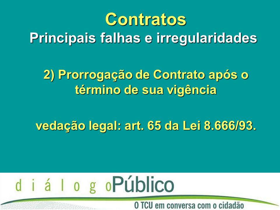 Contratos Principais falhas e irregularidades Contratos Principais falhas e irregularidades 2) Prorrogação de Contrato após o término de sua vigência