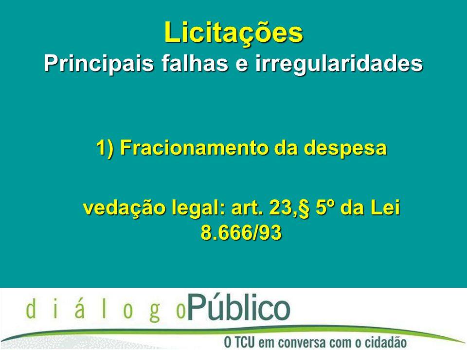 Licitações Principais falhas e irregularidades 1) Fracionamento da despesa vedação legal: art. 23,§ 5º da Lei 8.666/93