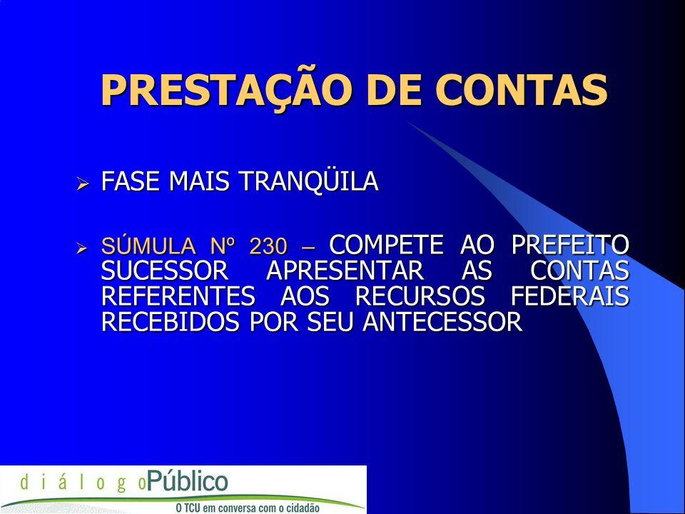 PRESTAÇÃO DE CONTAS FASE MAIS TRANQÜILA FASE MAIS TRANQÜILA SÚMULA Nº 230 – COMPETE AO PREFEITO SUCESSOR APRESENTAR AS CONTAS REFERENTES AOS RECURSOS
