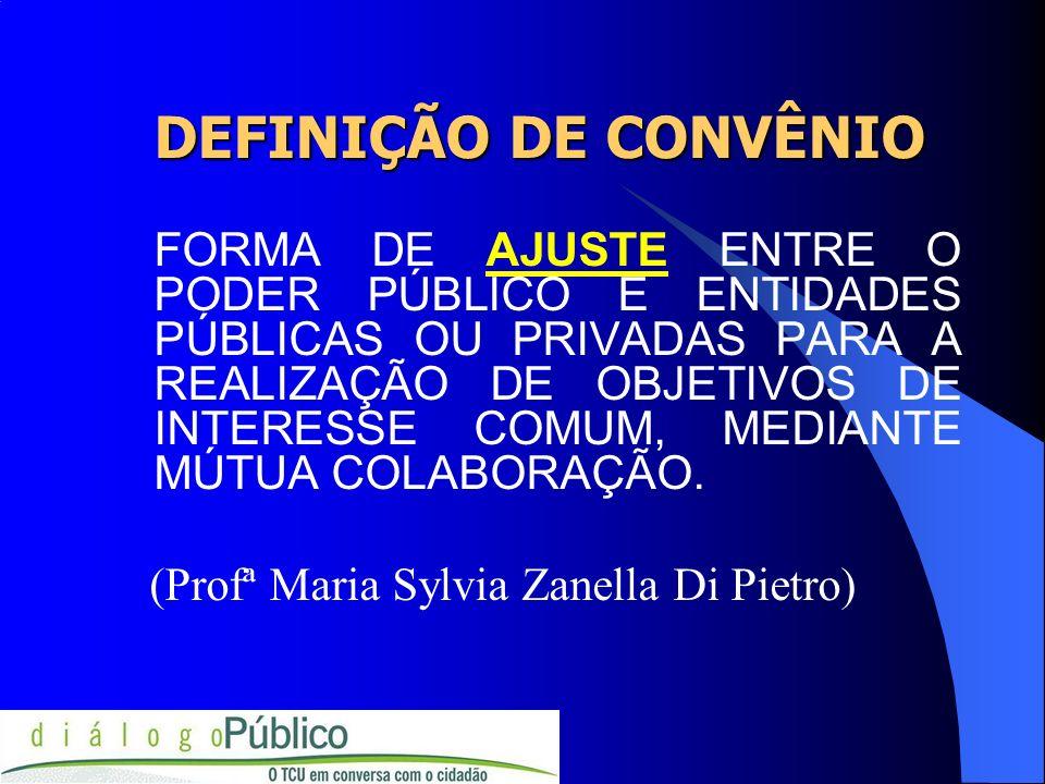 DEFINIÇÃO DE CONVÊNIO FORMA DE AJUSTE ENTRE O PODER PÚBLICO E ENTIDADES PÚBLICAS OU PRIVADAS PARA A REALIZAÇÃO DE OBJETIVOS DE INTERESSE COMUM, MEDIAN