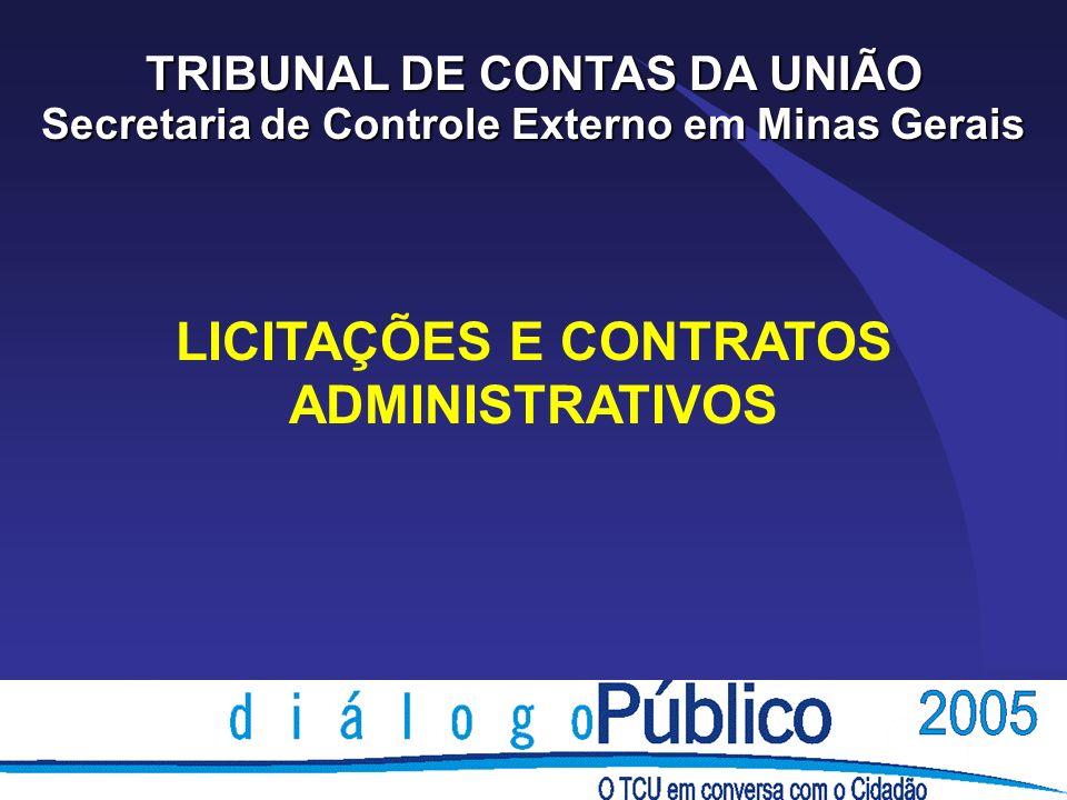 LICITAÇÕES E CONTRATOS ADMINISTRATIVOS TRIBUNAL DE CONTAS DA UNIÃO Secretaria de Controle Externo em Minas Gerais