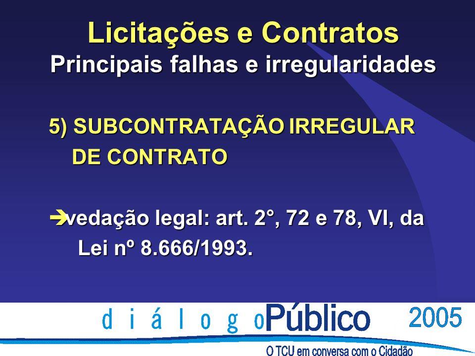 Licitações e Contratos Principais falhas e irregularidades 5) SUBCONTRATAÇÃO IRREGULAR DE CONTRATO DE CONTRATO è vedação legal: art.