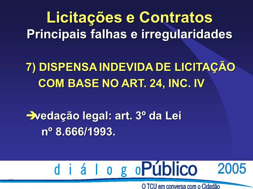 Licitações e Contratos Principais falhas e irregularidades 7) DISPENSA INDEVIDA DE LICITAÇÃO COM BASE NO ART.