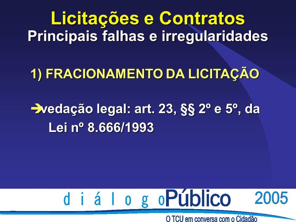 Licitações e Contratos Principais falhas e irregularidades 1) FRACIONAMENTO DA LICITAÇÃO è vedação legal: art.
