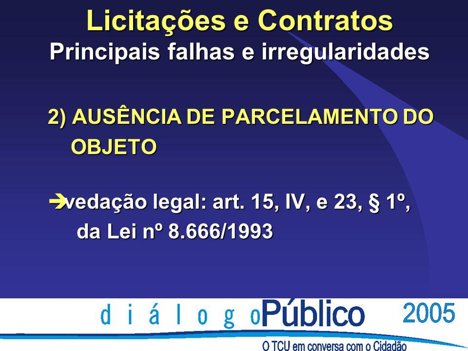 Licitações e Contratos Principais falhas e irregularidades 2) AUSÊNCIA DE PARCELAMENTO DO OBJETO OBJETO è vedação legal: art.