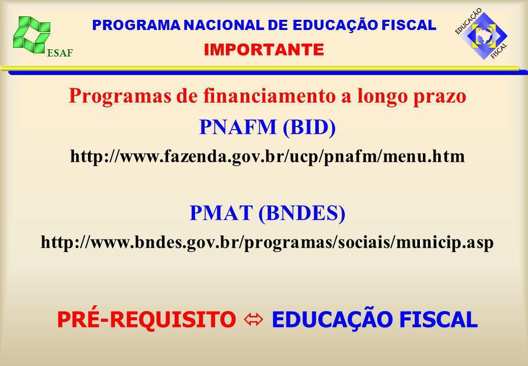 ESAF PROGRAMA NACIONAL DE EDUCAÇÃO FISCAL IMPORTANTE Programas de financiamento a longo prazo PNAFM (BID) http://www.fazenda.gov.br/ucp/pnafm/menu.htm