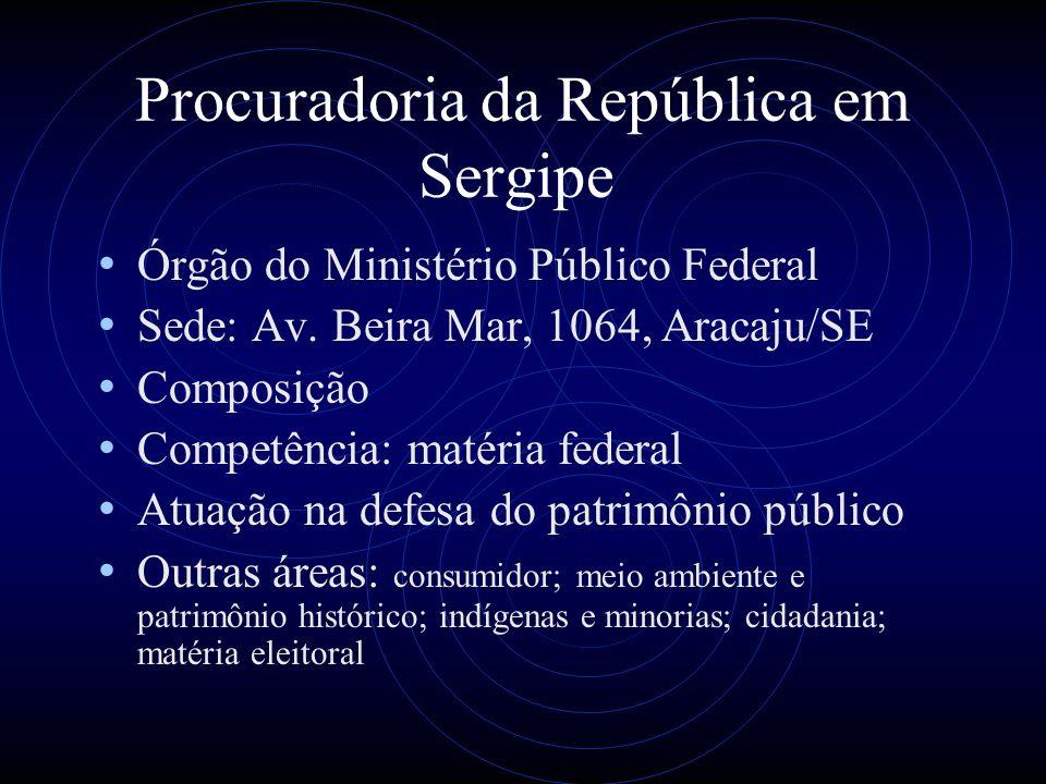Procuradoria da República em Sergipe Órgão do Ministério Público Federal Sede: Av.