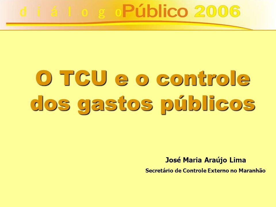 O TCU e o controle dos gastos públicos José Maria Araújo Lima Secretário de Controle Externo no Maranhão