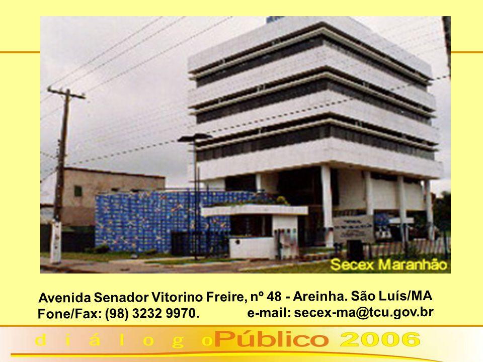 Avenida Senador Vitorino Freire, nº 48 - Areinha. São Luís/MA Fone/Fax: (98) 3232 9970. e-mail: secex-ma@tcu.gov.br