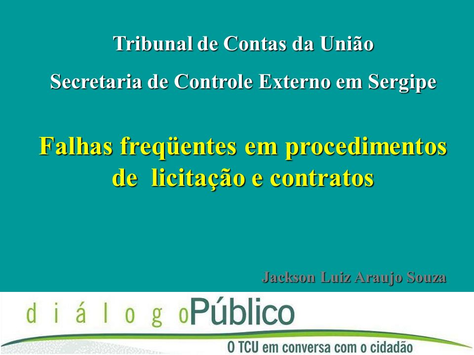 Falhas freqüentes em procedimentos de licitação e contratos Tribunal de Contas da União Secretaria de Controle Externo em Sergipe Jackson Luiz Araujo Souza