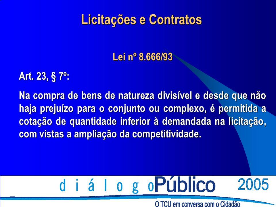 Lei nº 8.666/93 Art. 23, § 7º: Na compra de bens de natureza divisível e desde que não haja prejuízo para o conjunto ou complexo, é permitida a cotaçã